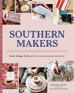 Southern Makers: Food, Design, Craft, and Other Scenes from the Tactile Life - TREEHOUSE kid and craft