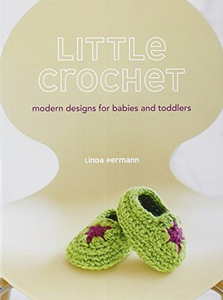 Little Crochet: Modern Designs for Babies and Toddlers by Linda Permann (April 5 2011) - TREEHOUSE kid and craft