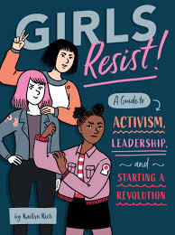 Girls Resist! A Guide to Activism, Leadership, and Starting a Revolution - TREEHOUSE kid and craft