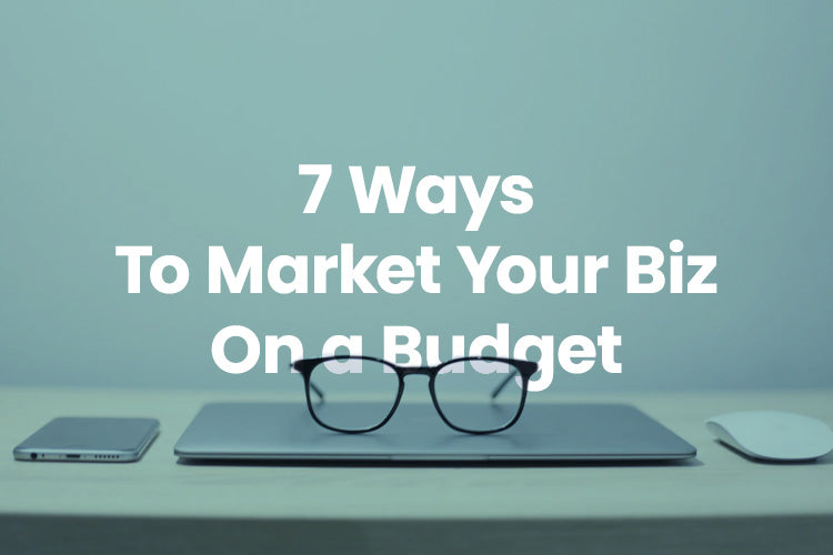 Seven Ways To Market Your Business On A Budget