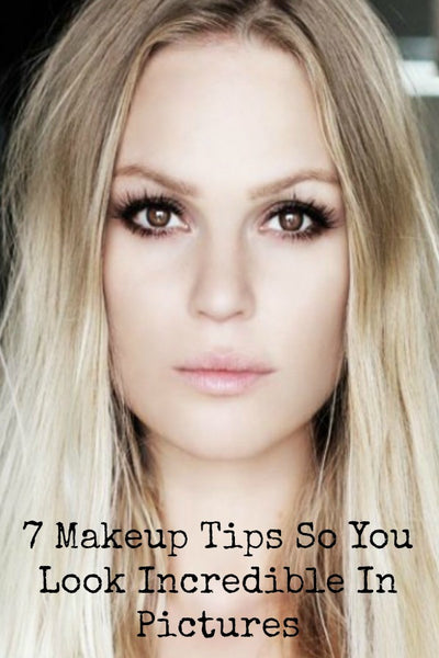 7 Makeup Tips So You Look Incredible In Pictures