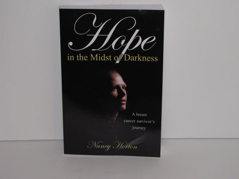 Hope in the Midst of Darkness: A Breast Cancer Survivor's Story ~ Nancy Horton