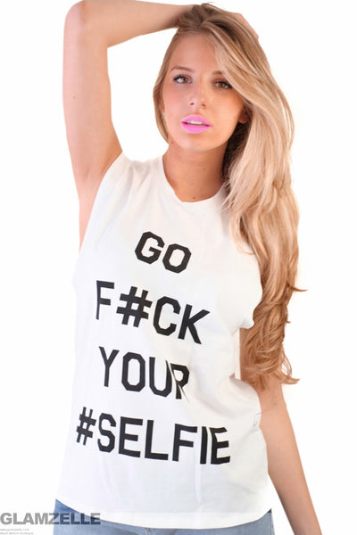 """Go F#ck Your Selfie"" Muscle Tank Top"