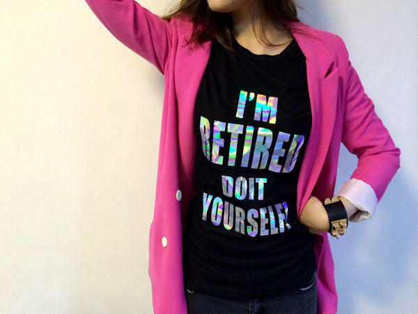 CHIC I'm Retired Do It Yourself Hologram Print T-shirt (3 colors available)