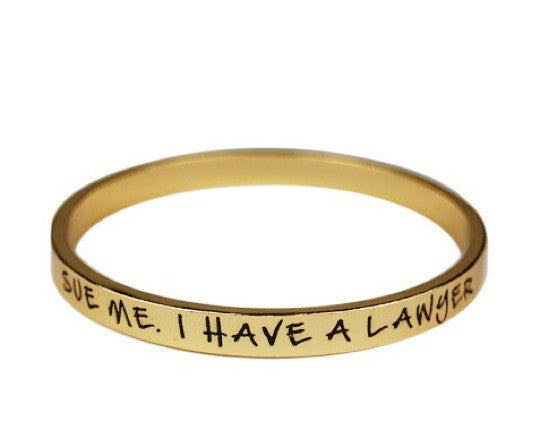 Sue me I have a lawyer Bangle Bracelet