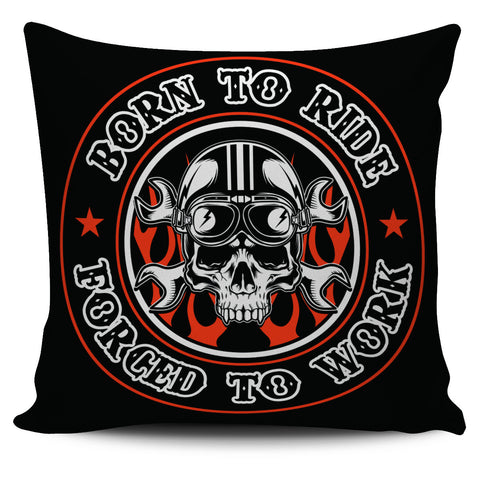 Born to Ride Forced to Work Pillow Cover