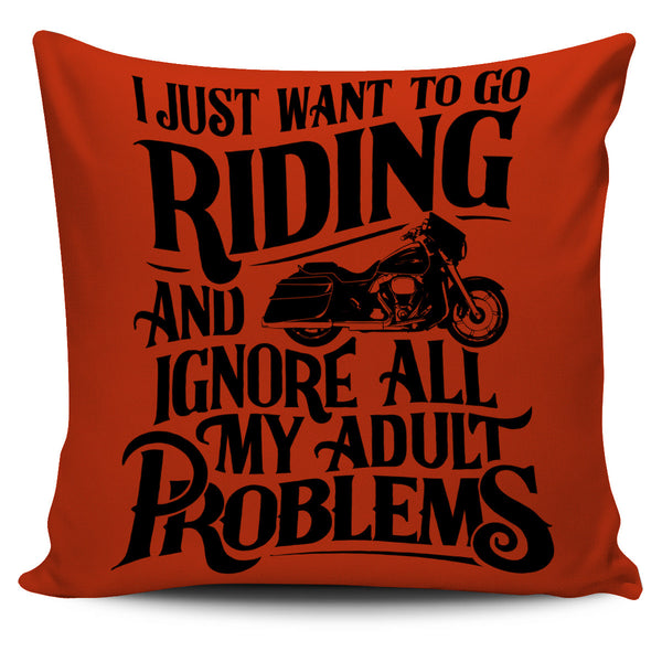 I Just Want to Go Riding and Ignore All My Adult Problems Pillow Cover