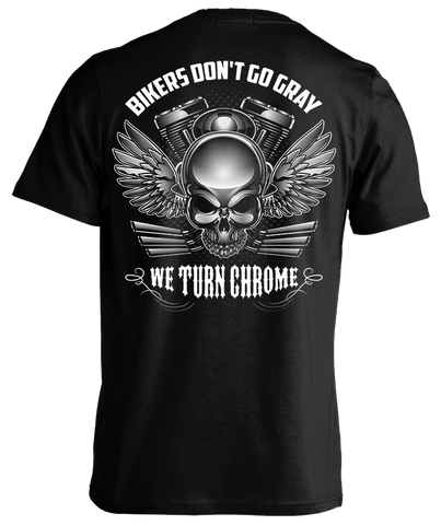 Bikers Don't Go Gray We Turn Chrome T-Shirt