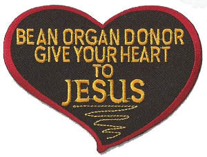 Be an Organ Donor Give Your Heart to Jesus