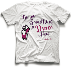 """Gimme Something To Dance About"" Pointe Shoe Tee (Youth & Women's Sizes)"