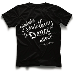 """Gimme Something To Dance About"" Unisex T-Shirt"