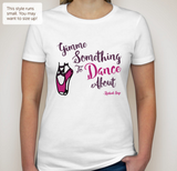 "Women's ""Gimme Something To Dance About"" Pointe Shoe Tee"
