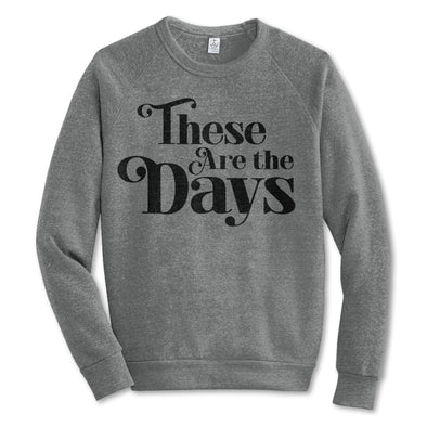 These Are the Days Adult Sweatshirt