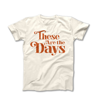 These Are the Days Adult Tee