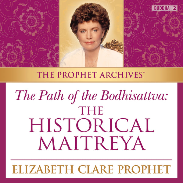 The Prophet Archives: The Path of the Bodhisattva: The Historical Maitreya - MP3 Download
