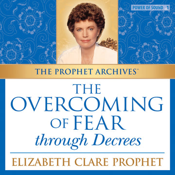 The Prophet Archives: The Overcoming of Fear Through Decrees - MP3 Download