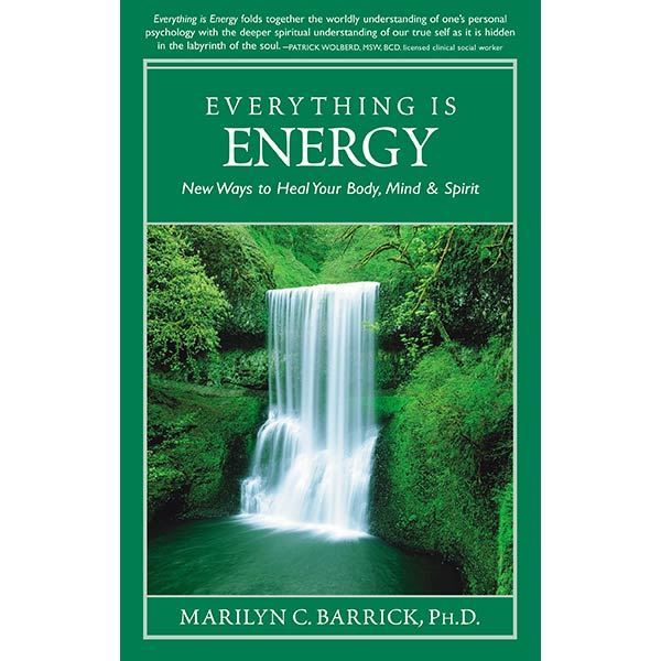 Everything is Energy: New Ways to Heal Your Body, Mind, Spirit