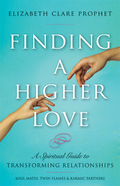 Finding A Higher Love: Spiritual Guide to Transforming Relationships