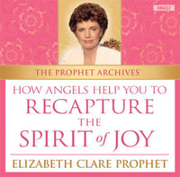 The Prophet Archives: How Angels Help You to Recapture the Spirit of Joy - MP3 Download