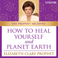 The Prophet Archives: How to Heal Yourself and Planet Earth - MP3 Download