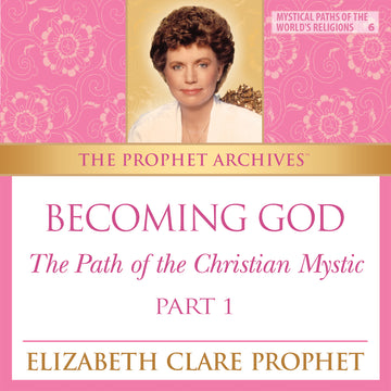 The Prophet Archives: Becoming God - The Path of the Christian Mystic Part 1 - MP3 Download