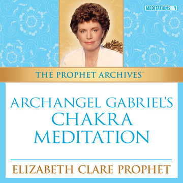 The Prophet Archives:  Archangel Gabriel's Chakra Meditation - MP3 Download