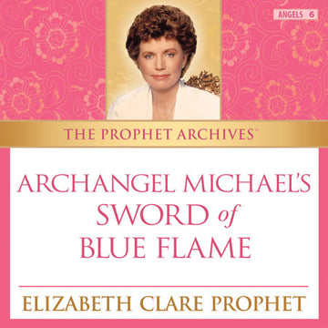 The Prophet Archives: Archangel Michael's Sword of Blue Flame - MP3 Download