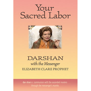 251Your Sacred Labor: Darshan with Elizabeth Clare Prophet - (DVD - VIDEO)