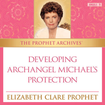 The Prophet Archives: Developing Archangel Michael's Protection -MP3 Download
