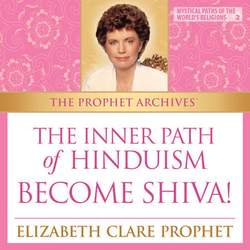 The Prophet Archives: The Inner Path of Hinduism—Become Shiva! - MP3 Download