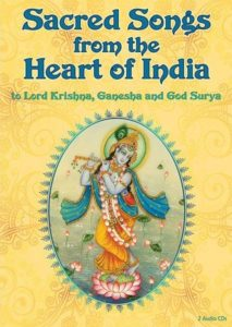 Sacred Songs from the Heart of India (Bhajans to Lord Krishna, Ganesha and Surya)
