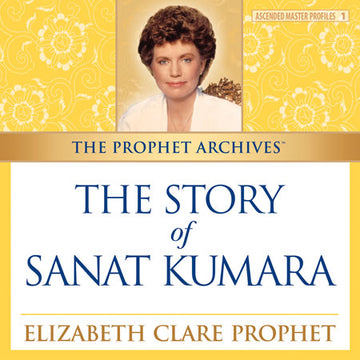 The Prophet Archives: The Story of Sanat Kumara - MP3 Downaload