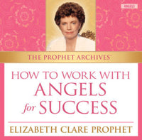 The Prophet Archives: How to Work With Angels for Success