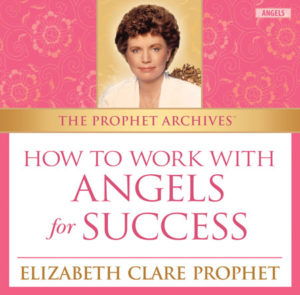 The Prophet Archives: How to Work With Angels for Success - MP3 Download