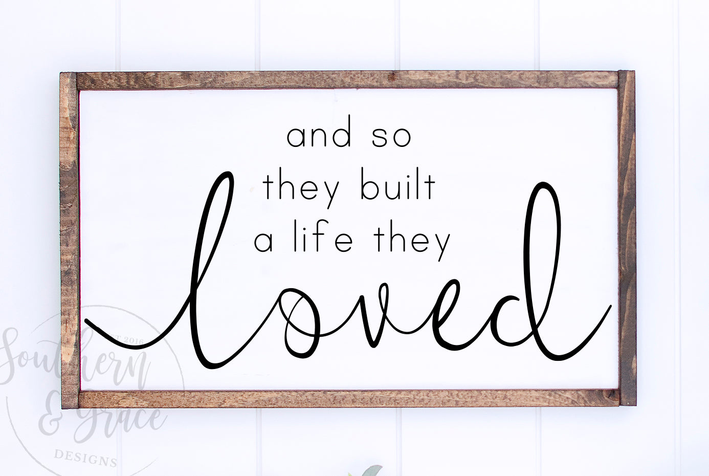 And So They Built A Life They Loved Framed Wood Sign