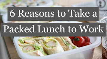 6 Reasons to Take a Packed Lunch to Work
