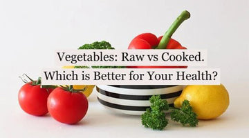 Vegetables: Raw vs Cooked. Which is Better?