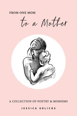 From One Mom to a Mother: Poetry and Momisms
