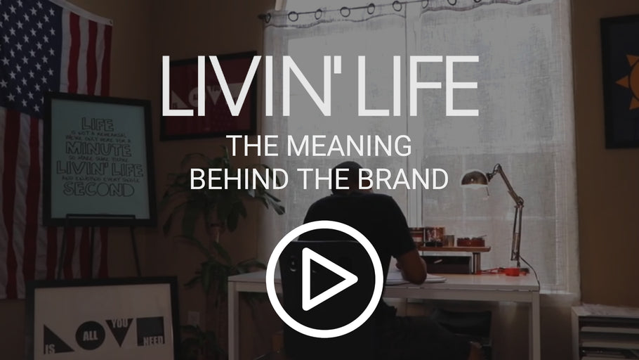 LIVIN' LIFE: The Meaning Behind The Brand
