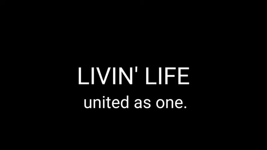 LIVIN' LIFE united as one.