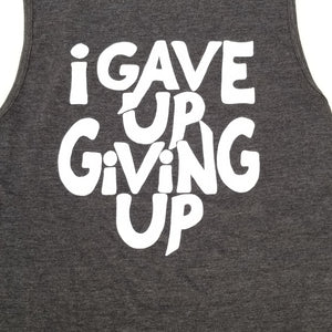 I Gave Up Giving Up® Muscle Tank (Dark Grey Heather)
