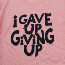 I Gave Up Giving Up® (Heather Sunset)