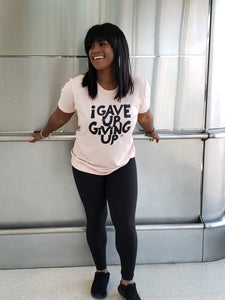 I Gave Up Giving Up® Tee (Heather Peach)