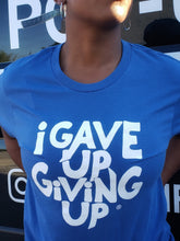 Load image into Gallery viewer, I Gave Up Giving Up® Tee (Royal)