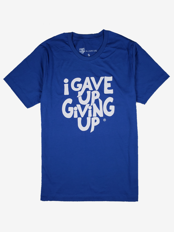 I Gave Up Giving Up® Tee (Royal)