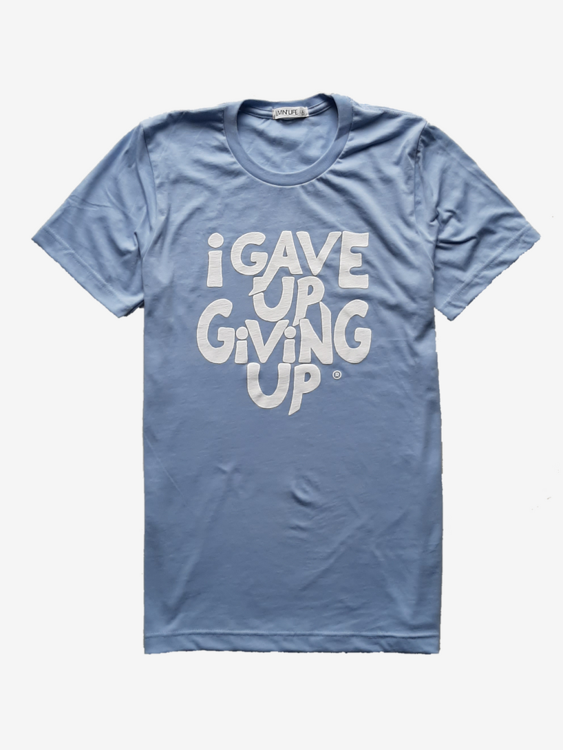 I Gave Up Giving Up® T-Shirt (Light Blue/White)