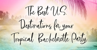 The Best U.S. Destinations For A Tropical Bachelorette Party