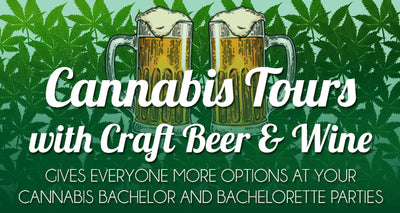 Cannabis Tours That Also Have Beer & Wine Options : For Bachelor and Bachelorette Parties