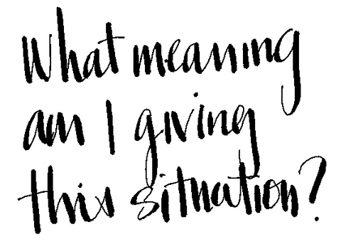 Handwritten words: What meaning am i giving this situation?