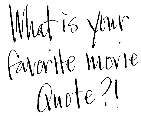 Handwritten words saying: What is your favorite movie quote?